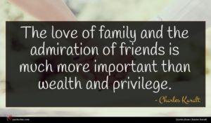 Charles Kuralt quote : The love of family ...