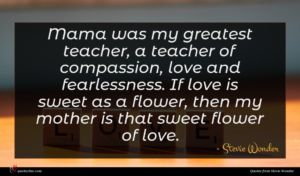 Stevie Wonder quote : Mama was my greatest ...