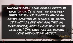 Ram Dass quote : Unconditional love really exists ...