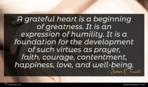 James E. Faust quote : A grateful heart is ...