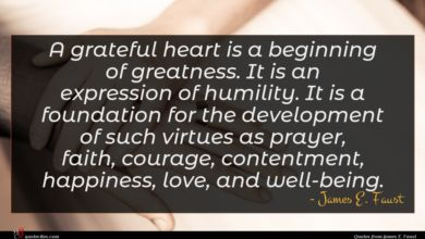 Photo of James E. Faust quote : A grateful heart is …