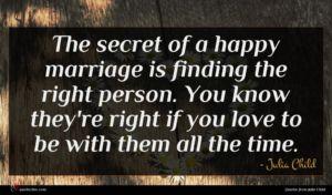Julia Child quote : The secret of a ...