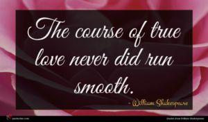 William Shakespeare quote : The course of true ...
