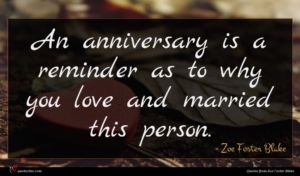 Zoe Foster Blake quote : An anniversary is a ...
