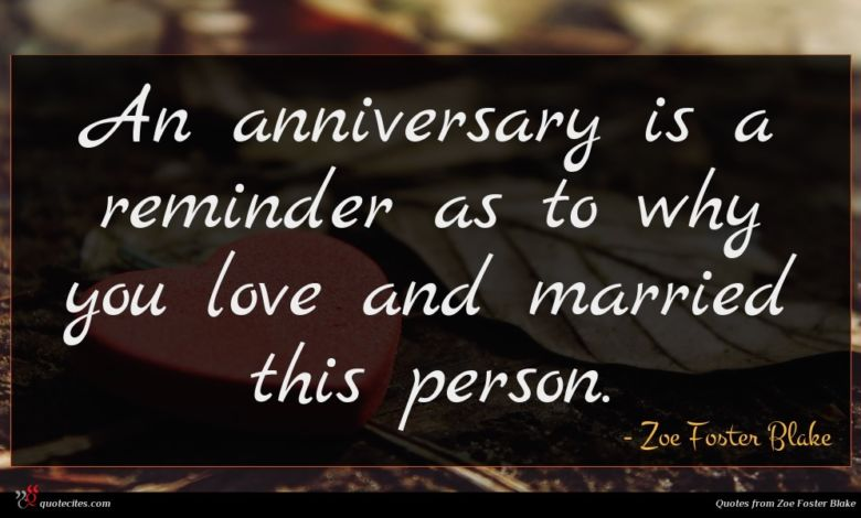 An anniversary is a reminder as to why you love and married this person.