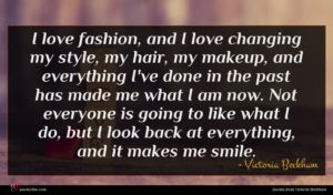 Victoria Beckham quote : I love fashion and ...