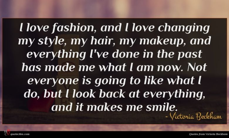 I love fashion, and I love changing my style, my hair, my makeup, and everything I've done in the past has made me what I am now. Not everyone is going to like what I do, but I look back at everything, and it makes me smile.