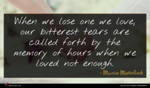 Maurice Maeterlinck quote : When we lose one ...