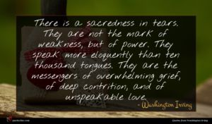 Washington Irving quote : There is a sacredness ...