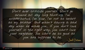 Joel Osteen quote : Don't ever criticize yourself ...