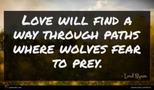 Lord Byron quote : Love will find a ...