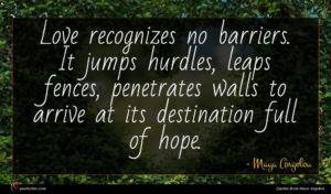 Maya Angelou quote : Love recognizes no barriers ...