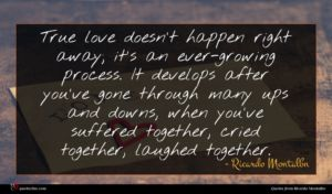 Ricardo Montalbn quote : True love doesn't happen ...