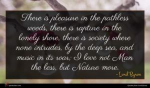 Lord Byron quote : There is pleasure in ...