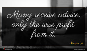 Harper Lee quote : Many receive advice only ...
