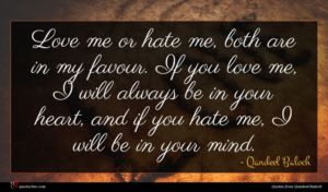 Qandeel Baloch quote : Love me or hate ...