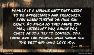 Jenna Morasca quote : Family is a unique ...