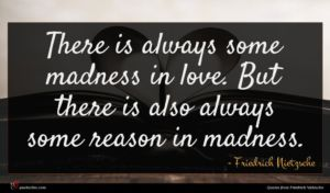 Friedrich Nietzsche quote : There is always some ...