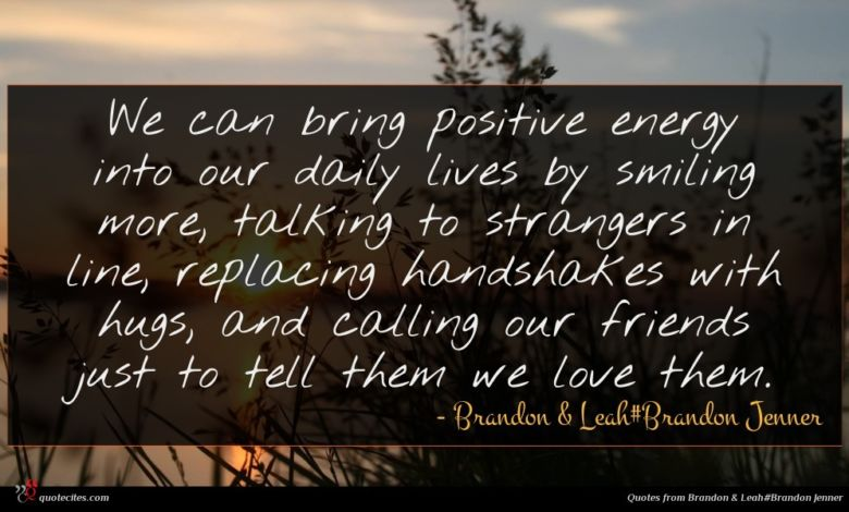 Photo of Brandon & Leah#Brandon Jenner quote : We can bring positive …