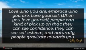 Lilly Singh quote : Love who you are ...