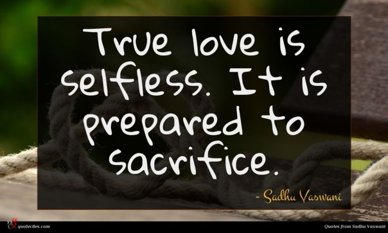 True love is selfless. It is prepared to sacrifice.