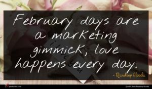 Randeep Hooda quote : February days are a ...