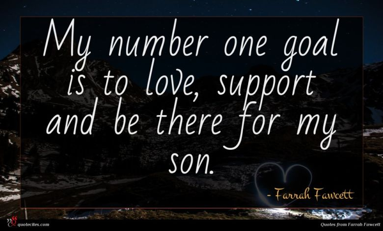My number one goal is to love, support and be there for my son.