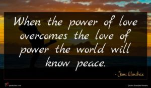Jimi Hendrix quote : When the power of ...