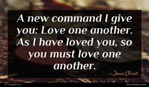 Jesus Christ quote : A new command I ...