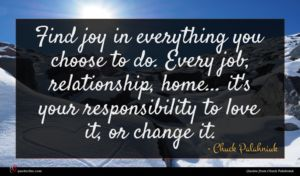 Chuck Palahniuk quote : Find joy in everything ...