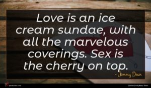Jimmy Dean quote : Love is an ice ...