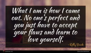 Kelly Brook quote : What I am is ...