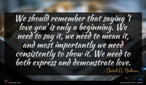 David A. Bednar quote : We should remember that ...