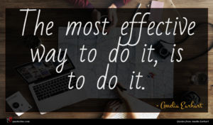 Amelia Earhart quote : The most effective way ...