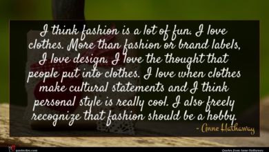 Photo of Anne Hathaway quote : I think fashion is …