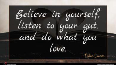 Photo of Dylan Lauren quote : Believe in yourself listen …