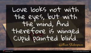William Shakespeare quote : Love looks not with ...