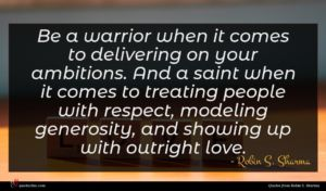 Robin S. Sharma quote : Be a warrior when ...