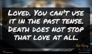 Ken Kesey quote : Loved You can't use ...