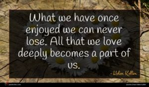 Helen Keller quote : What we have once ...