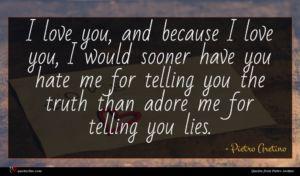 Pietro Aretino quote : I love you and ...