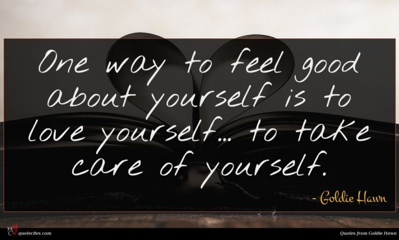 One way to feel good about yourself is to love yourself... to take care of yourself.