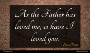 Jesus Christ quote : As the Father has ...