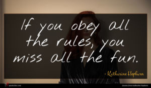Katharine Hepburn quote : If you obey all ...