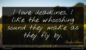 Douglas Adams quote : I love deadlines I ...