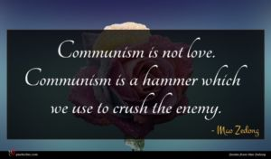 Mao Zedong quote : Communism is not love ...