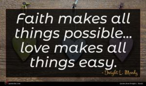 Dwight L. Moody quote : Faith makes all things ...