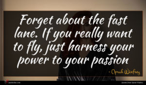 Oprah Winfrey quote : Forget about the fast ...