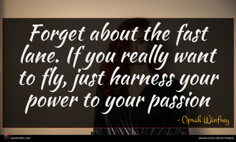 Forget about the fast lane. If you really want to fly, just harness your power to your passion