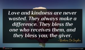 Barbara De Angelis quote : Love and kindness are ...